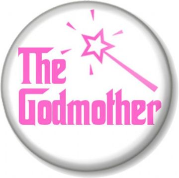 The GODMOTHER Pinback Button Badge Christening Baptism Fairy Wand Godfather (2)